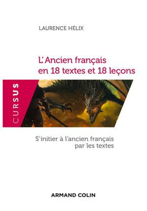 L'ancien français en 18 textes et 18 leçons : s'initier à l'ancien français par les textes
