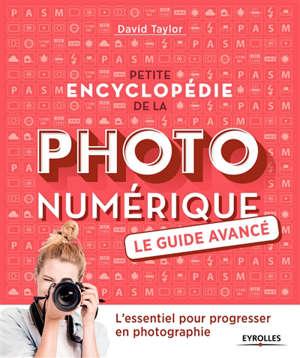 Petite encyclopédie de la photo numérique : le guide avancé