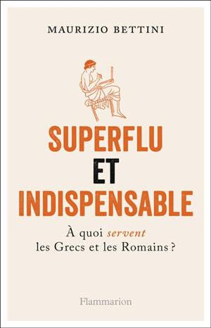 Superflu et indispensable : à quoi servent les Grecs et les Romains ?