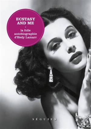 Ecstasy and me : la folle autobiographie d'Hedy Lamarr