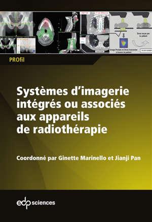 Systèmes d'imagerie intégrés ou associés aux appareils de radiothérapie