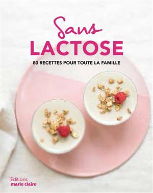 Sans lactose : 80 recettes pour toute la famille