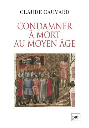 Condamner à mort au Moyen Age : pratiques de la peine capitale en France : XIIIe-XVe siècle