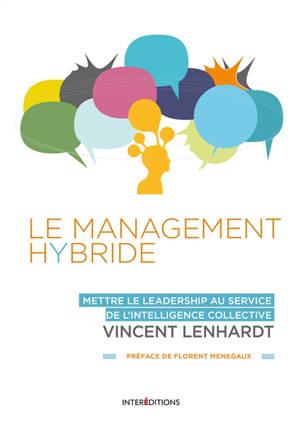 Le management hybride : mettre le leadership au service de l'intelligence collective