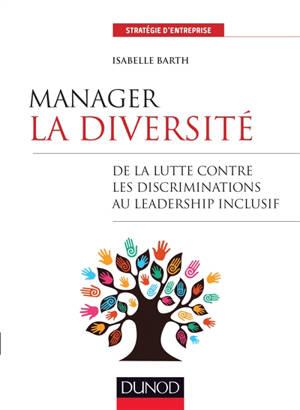 Manager la diversité : de la lutte contre les discriminations au leadership inclusif