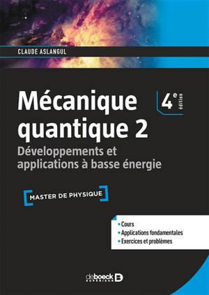 Mécanique quantique. Volume 2, Développements et applications à basse énergie : cours et exercices