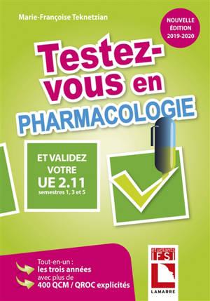 Testez-vous en pharmacologie et validez votre UE 2.11, semestres 1, 3 et 5 : tout-en-un : les 3 années avec plus de 400 QCM-QROC explicités