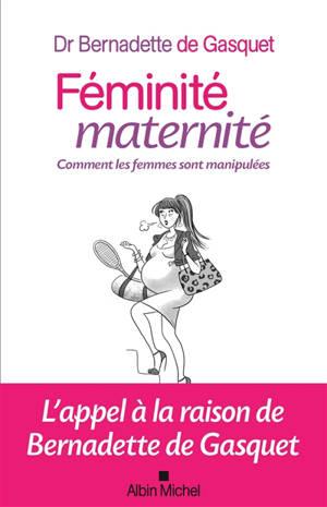 Féminité, maternité : comment les femmes sont manipulées