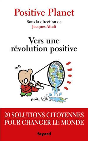 Vers une révolution positive : 20 solutions citoyennes pour changer le monde