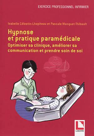 Hypnose et pratique paramédicale : optimiser sa clinique, améliorer sa communication et prendre soin de soi