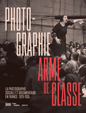Photographie, arme de classe : la photographie sociale et documentaire en France, 1928-1936