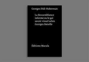 La ressemblance informe ou Le gai savoir visuel selon Georges Bataille