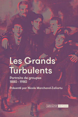 Les grands turbulents : portraits de groupes 1880-1980