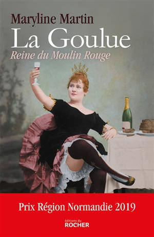 La Goulue : reine du Moulin-Rouge