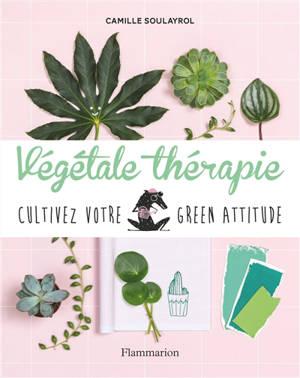 Végétale thérapie : cultivez votre green attitude
