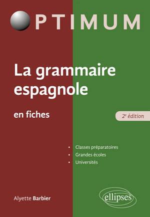 La grammaire espagnole en fiches : classes péparatoires, grandes écoles, universités