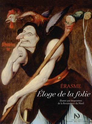 Eloge de la folie : illustré par les peintres de la Renaissance du Nord