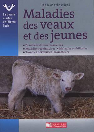 Maladies des veaux et des jeunes. Volume 1, L'animal malade : son examen et sa prise en charge par l'éleveur