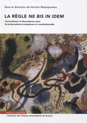 La règle ne bis in idem : concordances et discordances entre les jurisprudences européenne et constitutionnelle