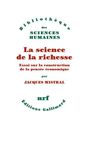 La science de la richesse : essai sur la construction de la pensée économique