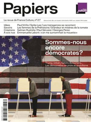 France Culture papiers. n° 27, Sommes-nous encore démocrates ? : Trump, Orban, Salvini, Bolsonaro... : les démocraties en proie au populisme