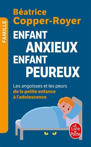 Enfant anxieux, enfant peureux : les angoisses et les peurs de la petite enfance à l'adolescence