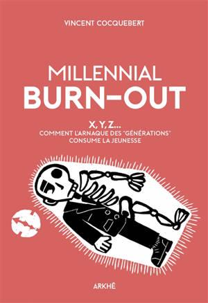 """Millenial burn-out : X, Y, Z... comment l'arnaque des """"générations"""" consume la jeunesse"""