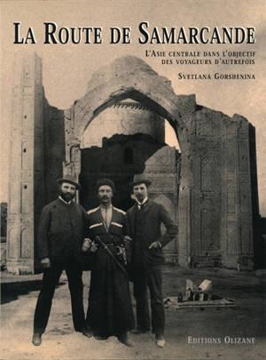 La route de Samarcande : l'Asie centrale dans l'objectif des voyageurs d'autrefois
