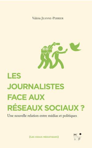 Les journalistes face aux réseaux sociaux ? : une nouvelle relation entre médias et politiques