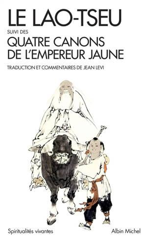 Le Lao Tseu. Suivi de Quatre canons de l'Empereur jaune