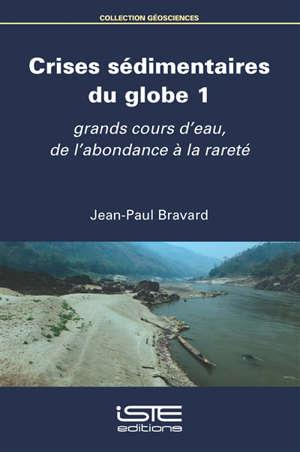 Crises sédimentaires du globe. Volume 1, Grands cours d'eau, de l'abondance à la rareté