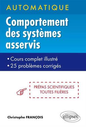 Automatique, comportement des systèmes asservis : cours complet illustré, 25 problèmes corrigés : prépas scientifiques toutes filières