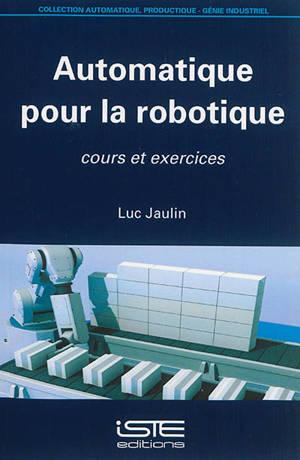 Automatique pour la robotique : cours et exercices