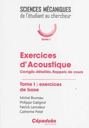 Exercices d'acoustique : corrigés détaillés, rappels de cours. Volume 1, Exercices de base