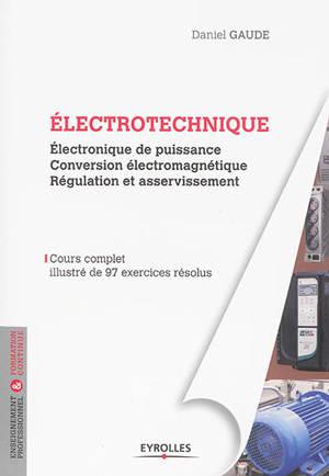 Electrotechnique : électronique de puissance, conversion électromécanique, régulation et asservissement
