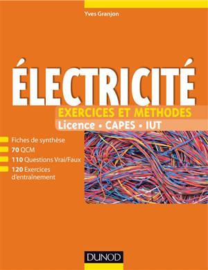 Electricité : exercices et méthodes : licence, Capes, IUT