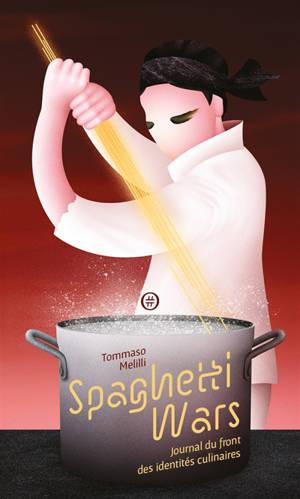 Spaghetti wars : journal du front des identités culinaires