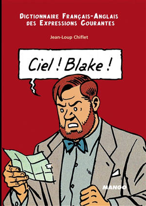 Ciel ! Blake : dictionnaire français-anglais des expressions courantes = Sky ! Mortimer : English-French dictionary of running idioms