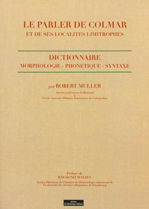 Le parler de Colmar et de ses localités limitrophes : dictionnaire : morphologie, phonétique, syntaxe