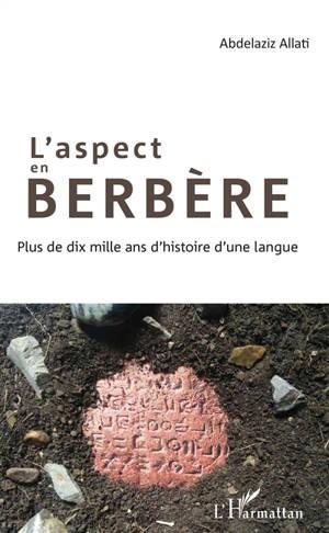 L'aspect en berbère : plus de dix mille ans d'histoire d'une langue