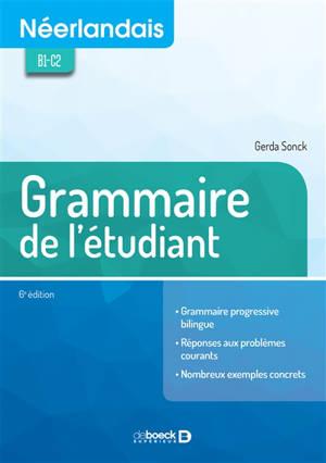 Néerlandais B1-C2 : grammaire pour l'étudiant : grammaire progressive bilingue, réponses aux problèmes courants, nombreux exemples concrets