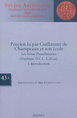 Priscien lu par Guillaume de Champeaux et son école : les Notae Dunelmenses (Durham, D.C.L., C.IV.29)