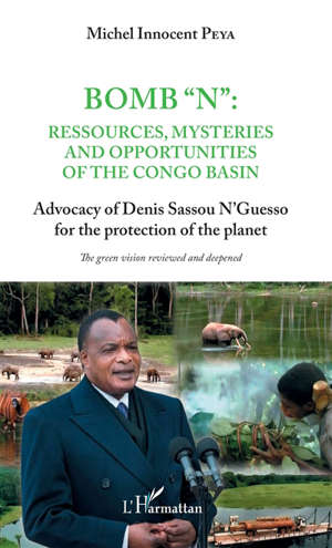 Bomb N : ressources, mysteries and opportunities of the Congo basin : advocacy of Denis Sassou N'Guesso for the protection of the planet