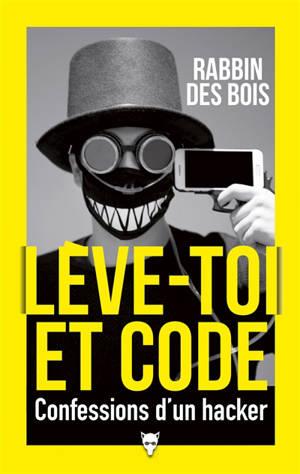 Lève-toi et code : confessions d'un hacker