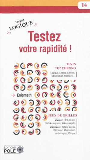 Testez votre rapidité ! : tests top chrono, jeux de grilles