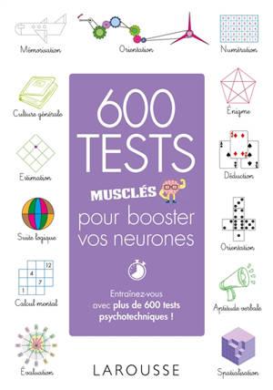 600 tests musclés pour booster vos neurones : entraînez-vous avec plus de 600 tests psychotechniques !