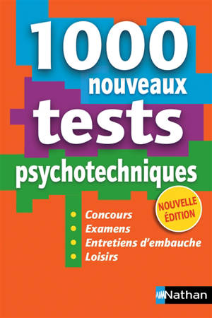 1.000 nouveaux tests psychotechniques : concours, examens, entretiens d'embauche, loisirs