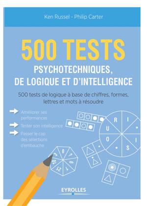 500 tests psychotechniques, de logique et d'intelligence : 500 tests de logique à base de chiffres, formes, lettres et mots à résoudre