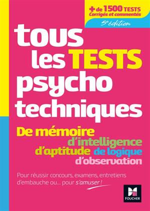 Tous les tests psychotechniques : de mémoire, d'intelligence, d'aptitude, de logique, d'observation : pour réussir concours, examens, entretiens d'embauche ou... pour s'amuser !