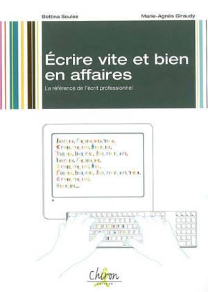 Ecrire vite et bien en affaires : la référence de l'écrit professionnel